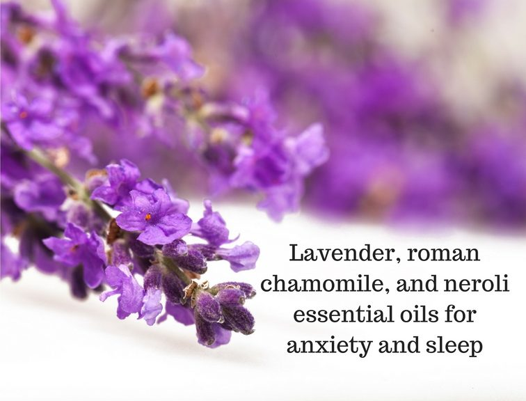 Lavender, roman chamomile, and neroli essential oils for anxiety and sleep