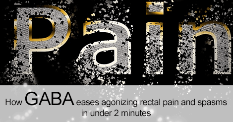 How GABA eases agonizing rectal pain and spasms in under 2