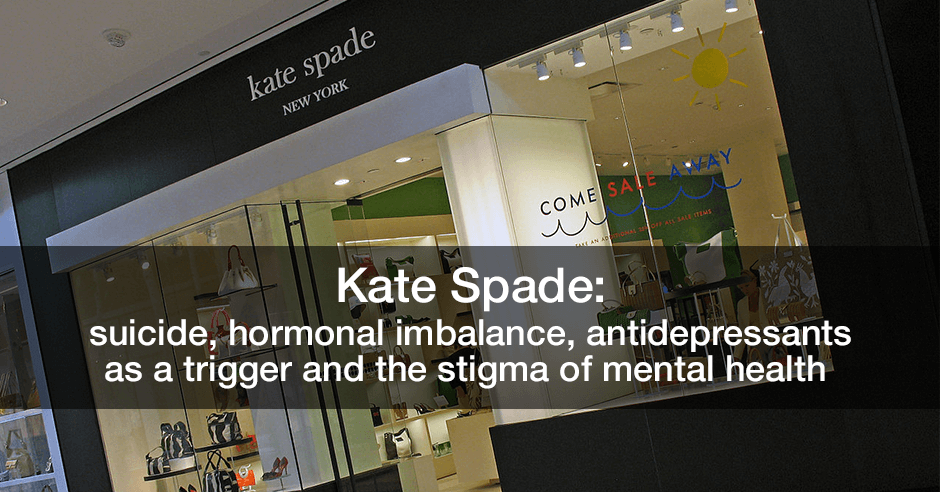 Kate Spade: suicide, hormonal imbalance, antidepressants as a trigger and the stigma of mental health - everywomanover29