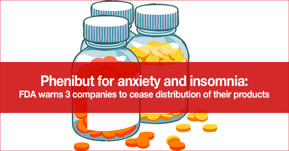 Phenibut for anxiety and insomnia: FDA warns 3 companies to
